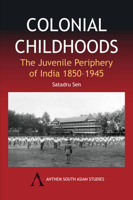 Colonial Childhoods by Satadru Sen