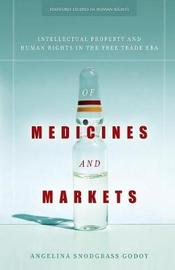 Of Medicines and Markets by Angelina Snodgrass Godoy