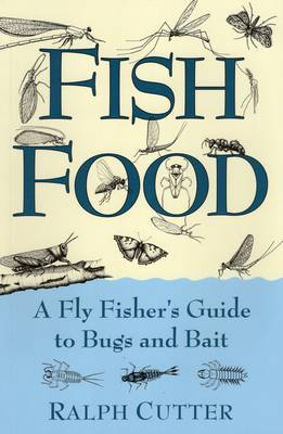 Fish Food A Fly Fisher's Guide by Ralph Cutter