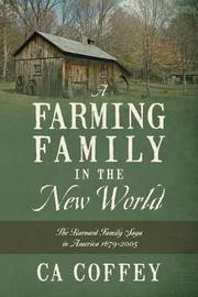 A Farming Family in the New World by Ca Coffey