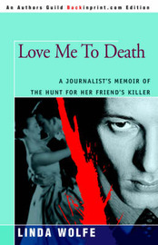 Love Me to Death: A Journalist's Memoir of the Hunt for Her Friend's Killer by Linda Wolfe image
