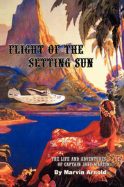 Flight of the Setting Sun: The Life and Adventures of Captain Jake Martin by Marvin Arnold image
