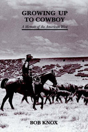 Growing Up to Cowboy: A Memoir of the American West by Bob Knox image