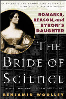 The Bride of Science: Romance, Reason and Byron's Daughter by Benjamin Woolley image
