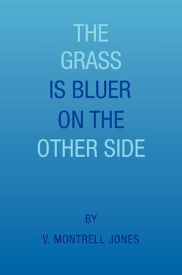 The Grass Is Bluer on the Other Side by V. Montrell Jones image