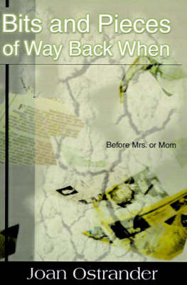Bits and Pieces of Way Back When: Before Mrs. or Mom by Joan Ostrander