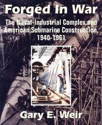 Forged in War: The Naval-Industrial Complex and American Submarine Construction, 1940-1961 by Gary E. Weir image