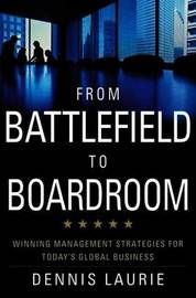 From Battlefield to Boardroom by D. Laurie