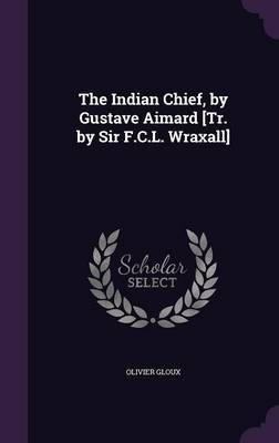 The Indian Chief, by Gustave Aimard [Tr. by Sir F.C.L. Wraxall] by Olivier Gloux image