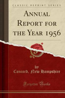 Annual Report for the Year 1956 (Classic Reprint) by Concord New Hampshire