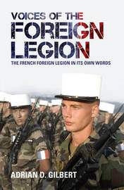 Voices of the Foreign Legion: The French Foreign Legion in Its Own Words by Adrian D. Gilbert image
