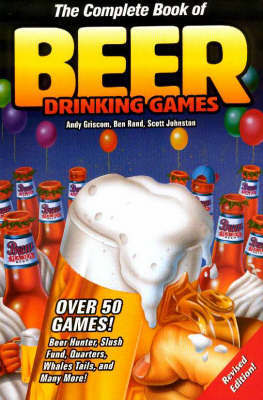 The Complete Book of Beer Drinking Games by Andy Griscom