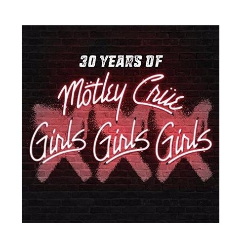 XXX: 30 Years Of Girls, Girls, Girls by Motley Crue