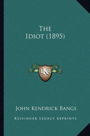 The Idiot (1895) by John Kendrick Bangs