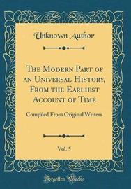 The Modern Part of an Universal History, from the Earliest Account of Time, Vol. 5 by Unknown Author image