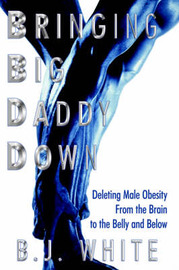 Bringing Big Daddy Down: Deleting Male Obesity from the Brain to the Belly and Below by B. J. White image