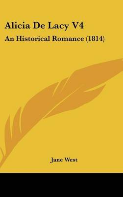 Alicia de Lacy V4: An Historical Romance (1814) by Jane West image