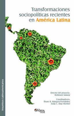 Transformaciones Sociopoliticas Recientes En America Latina by Alvaro, Ballardo Marquez Fernandez