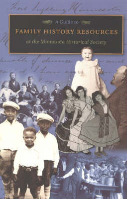 Guide to Family History Resources at the Minnesota Historical Society by Minnesota Historical Society Reference Staff
