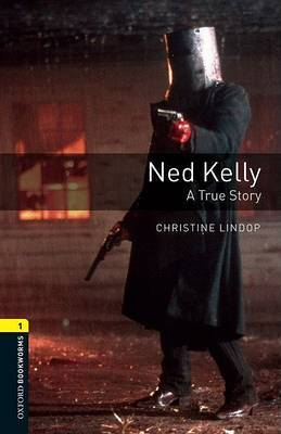 Oxford Bookworms Library: Level 1:: Ned Kelly: A True Story by Christine Lindop
