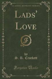 Lads' Love (Classic Reprint) by S.R. Crockett