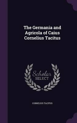 The Germania and Agricola of Caius Cornelius Tacitus by Cornelius Tacitus image