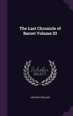 The Last Chronicle of Barset Volume III by . Trollope