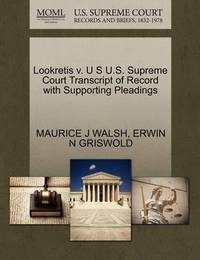 Lookretis V. U S U.S. Supreme Court Transcript of Record with Supporting Pleadings by Maurice J Walsh