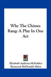 Why the Chimes Rang: A Play in One Act by Elizabeth Apthorp McFadden