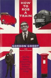 How To Rob A Train by Gordon Goody