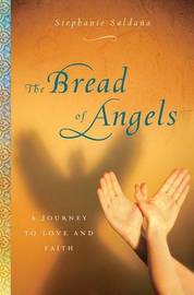 The Bread of Angels: A Journey to Love and Faith by Stephanie Saldana image