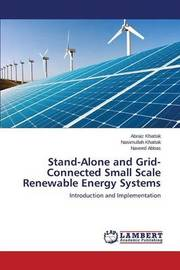 Stand-Alone and Grid-Connected Small Scale Renewable Energy Systems by Khattak Abraiz