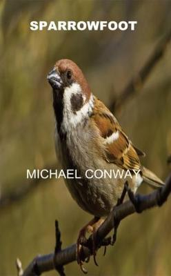 SPARROWFOOT by Michael Joseph Conway