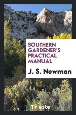 Southern Gardener's Practical Manual by J S Newman image