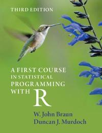 A First Course in Statistical Programming with R by W. John Braun