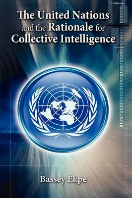 The United Nations and the Rationale for Collective Intelligence by Bassey Ekpe image