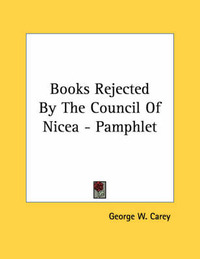 Books Rejected by the Council of Nicea - Pamphlet by George W Carey
