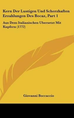 Kern Der Lustigen Und Scherzhaften Erzahlungen Des Bocaz: Aus Dem Italianischen Ubersetzt Mit Kupfern (1772): Pt. 1 by Giovanni Boccaccio image
