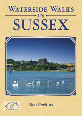 Waterside Walks in Sussex by Ben Perkins