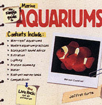 The Simple Guide to Marine Aquariums by Jeffrey Kurtz