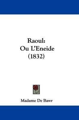 Raoul: Ou L'Eneide (1832) by Madame De Bawr