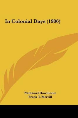 In Colonial Days (1906) by Nathaniel Hawthorne