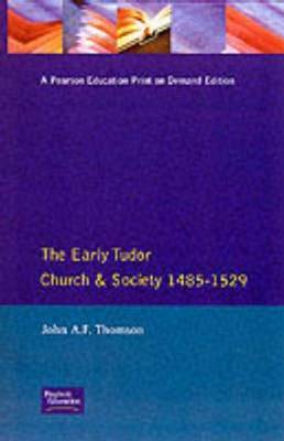 The Early Tudor Church and Society 1485-1529 by John A.F. Thomson image