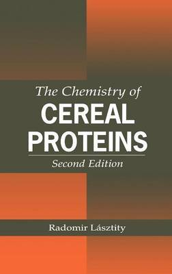 The Chemistry of Cereal Proteins, Second Edition by Radomir Lasztity