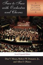 Face to Face with Orchestra and Chorus, Second, Expanded Edition by Don V. Moses