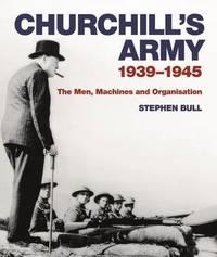 Churchill's Army by Stephen Bull