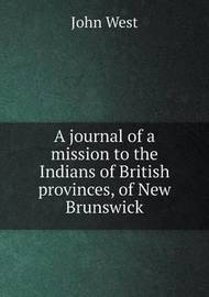 A Journal of a Mission to the Indians of British Provinces, of New Brunswick by John West