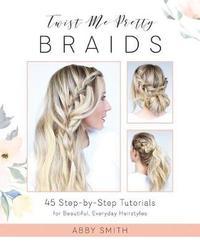 Twist Me Pretty Braids by Abby Smith