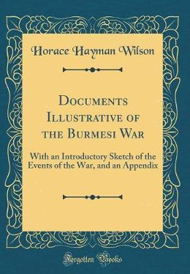 Documents Illustrative of the Burmesi War by Horace Hayman Wilson