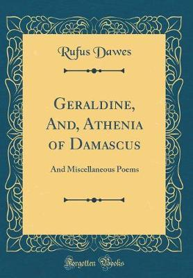Geraldine, And, Athenia of Damascus by Rufus Dawes